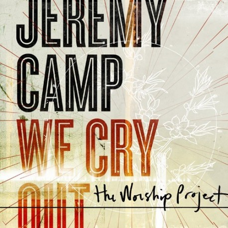 Jeremy Camp, We Cry Out: The Worship Project - CD