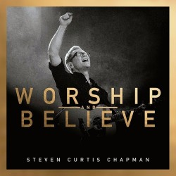 Chapman Steven Curtis - Worship And Believe - CD