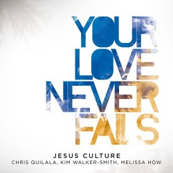 Jesus Culture - Your Love Never Fails - CD