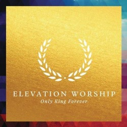 Elevation Worship - Only King Forever - CD
