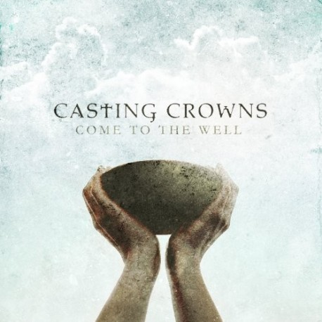 Casting Crowns, Come To The Well - CD