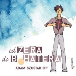 od Zera do Bohatera (A. Szustak OP) - Audiobook